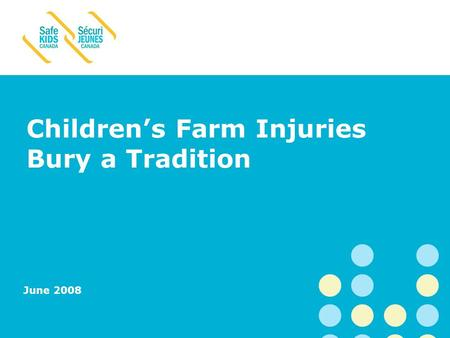 The National Injury Prevention Program of the Hospital for Sick Children Children's Farm Injuries Bury a Tradition June 2008.