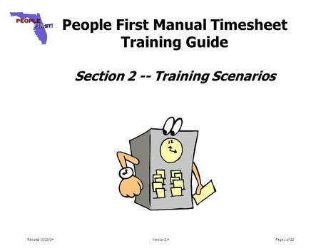 Revised 10/20/04Version 2.4Page 1 of 22 People First Manual Timesheet Training Guide Section 2 -- Training Scenarios.