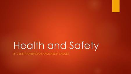 Health and Safety BY JENNY HARSHMAN AND SHELBY SADLER.