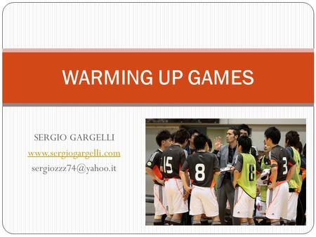 SERGIO GARGELLI  WARMING UP GAMES.
