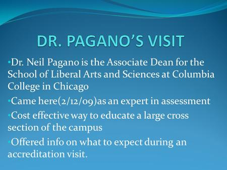 Dr. Neil Pagano is the Associate Dean for the School of Liberal Arts and Sciences at Columbia College in Chicago Came here(2/12/09)as an expert in assessment.