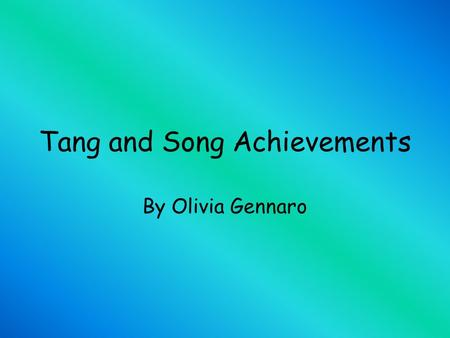 Tang and Song Achievements By Olivia Gennaro. Achievements Advances in Agriculture Advances in Agriculture Cities and Trade Cities and Trade Arts and.