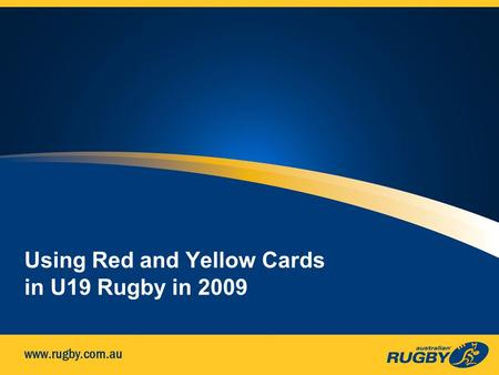 Using Red and Yellow Cards in U19 Rugby in 2009. What has changed? Red or yellow carded players can no longer be replaced A yellow card is ten minutes.