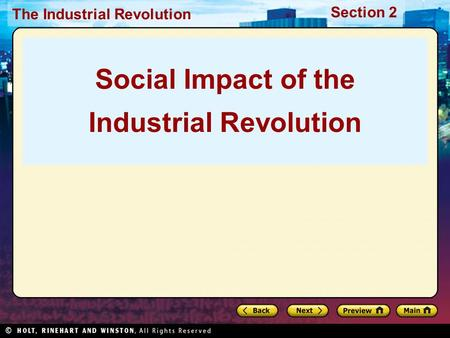 Section 2 The Industrial Revolution Social Impact of the Industrial Revolution.