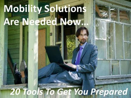 Mobility Solutions Are Needed Now… 20 Tools To Get You Prepared.