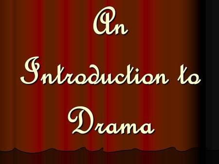 An Introduction to Drama. Drama Literature that is meant to be performed before an audience, otherwise known as a play. Literature that is meant to be.