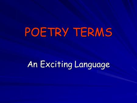 POETRY TERMS An Exciting Language. OXYMORON: joining contradictory terms to make a point or emphasize a phrase... (the cold sun, the kind killer, the.