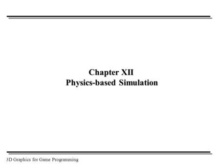 3D Graphics for Game Programming Chapter XII Physics-based Simulation.