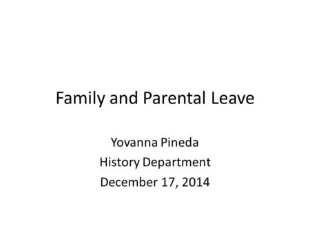 Family and Parental Leave Yovanna Pineda History Department December 17, 2014.