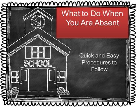 What to Do When You Are Absent