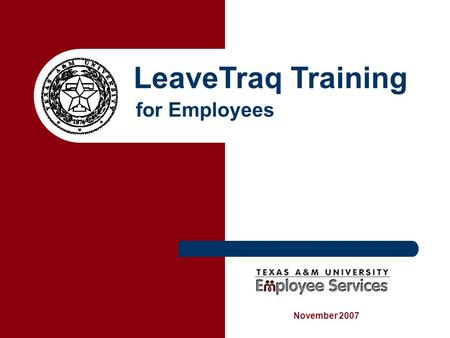 "November 2007 LeaveTraq Training for Employees. Please Note The LeaveTraq computer screenshots used in this training will be from the LeaveTraq ""Test"""