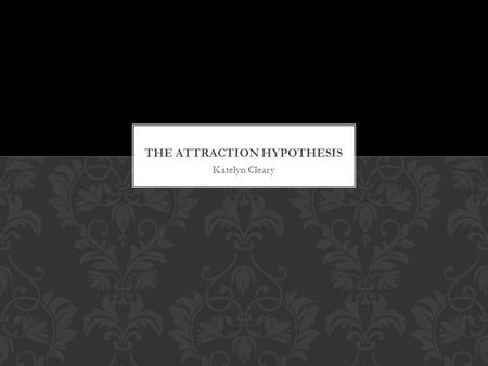 The attraction hypothesis