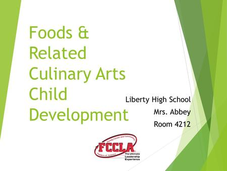 Liberty High School Mrs. Abbey Room 4212 Foods & Related Culinary Arts Child Development.