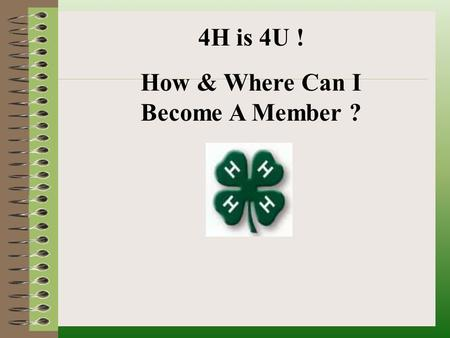 4H is 4U ! How & Where Can I Become A Member ?. What is 4-H? 4-H is a nationwide 501 C (3) non-profit educational program that focuses on the needs, interests.