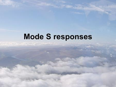 Mode S responses. Essential reading Consultation document 'Executive Summary' or 'In Focus' leaflet Regulatory Impact Assessment Summaries - especially.