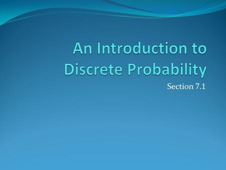 Section 7.1. Section Summary Finite Probability Probabilities of Complements and Unions of Events Probabilistic Reasoning.
