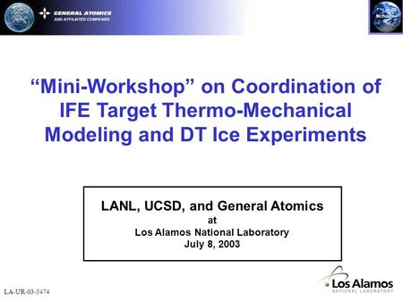 "LA-UR-03-5474 ""Mini-Workshop"" on Coordination of IFE Target Thermo-Mechanical Modeling and DT Ice Experiments LANL, UCSD, and General Atomics at Los Alamos."