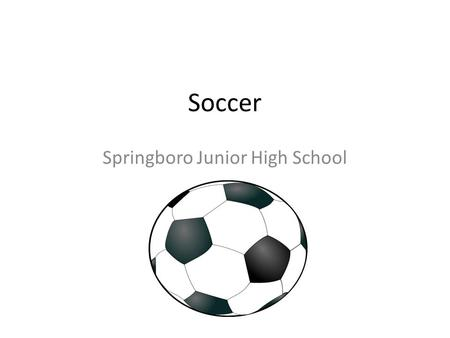 Soccer Springboro Junior High School. The Field SIDELINE ENDLINEENDLINE When the ball goes out of bounds at the sideline, the other team performs a THROW.