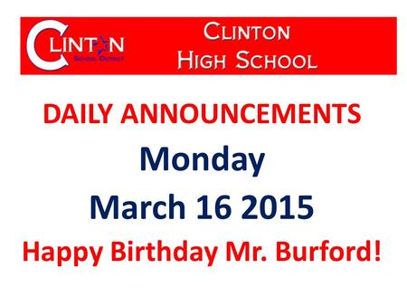 DAILY ANNOUNCEMENTS Monday March 16 2015 Happy Birthday Mr. Burford!