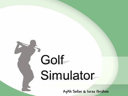 Golf Simulator AyAh Sofan & Israa Ibrahim. Future Work Problems How ?Why ?What ? Agenda … Components.