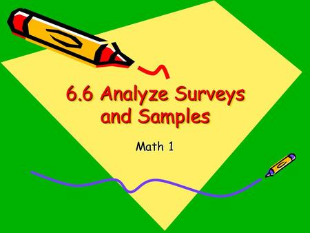 6.6 Analyze Surveys and Samples Math 1. 6.6 Analyze Surveys and Samples Vocabulary GPS MM1D3. Students will relate samples to a population.