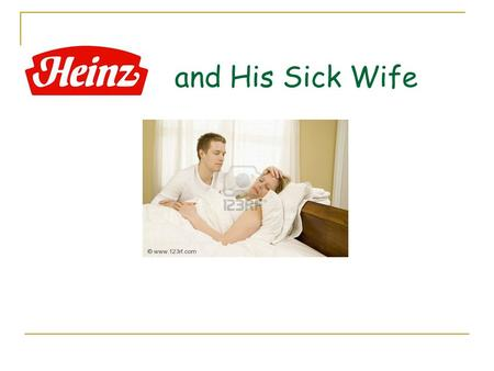 Heinz and His Sick Wife. Heinz and his sick wife 1) Was Heinz right to steal the drug? Give reasons for your answer. 2) Did the chemist have the right.