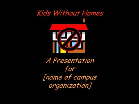 Kids Without Homes A Presentation for [name of campus organization]