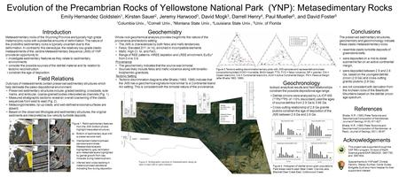 Evolution of the Precambrian Rocks of Yellowstone National Park (YNP): Metasedimentary Rocks Emily Hernandez Goldstein 1, Kirsten Sauer 2, Jeremy Harwood.
