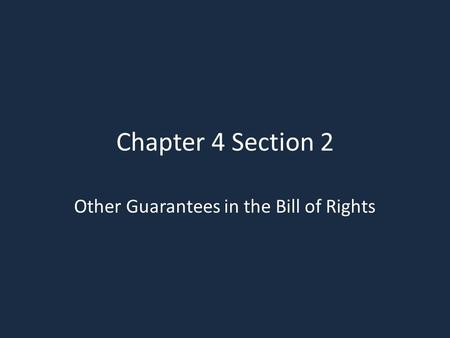 Chapter 4 Section 2 Other Guarantees in the Bill of Rights.
