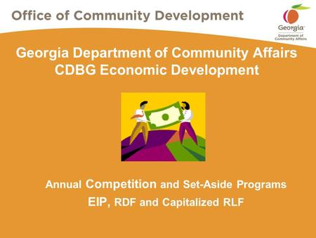 Georgia Department of Community Affairs CDBG Economic Development Annual Competition and Set-Aside Programs EIP, RDF and Capitalized RLF.