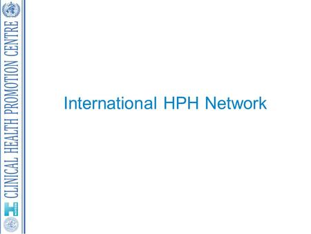 International HPH Network. HPH World Map N/R Network Individual Member – No network yet 939 members by February 2013.