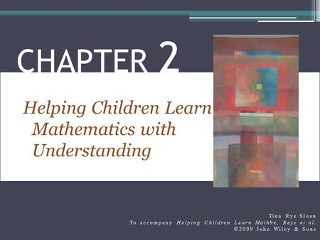 Helping Children Learn Mathematics with Understanding CHAPTER 2 Tina Rye Sloan To accompany Helping Children Learn Math9e, Reys et al. ©2009 John Wiley.