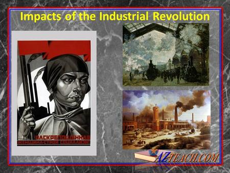 Impacts of the Industrial Revolution Urbanization Because of the population explosion and high demand for workers in factories people began to urbanize.