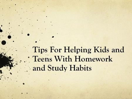 Tips For Helping Kids and Teens With Homework and Study Habits.