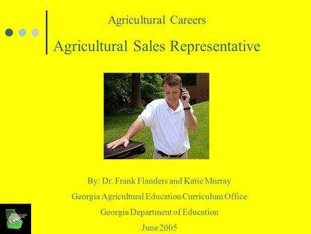 Agricultural Careers Agricultural Sales Representative By: Dr. Frank Flanders and Katie Murray Georgia Agricultural Education Curriculum Office Georgia.