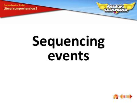 Sequencing events Comprehension Toolkit. Comprehension means understanding. The answers to some questions are easy to find, while the answers to others.