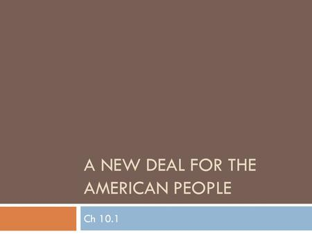 A NEW DEAL FOR THE AMERICAN PEOPLE Ch 10.1. Tuesday, April 3, 2012  Daily goal:  Understand how FDR's New Deal programs attempted to create recovery,