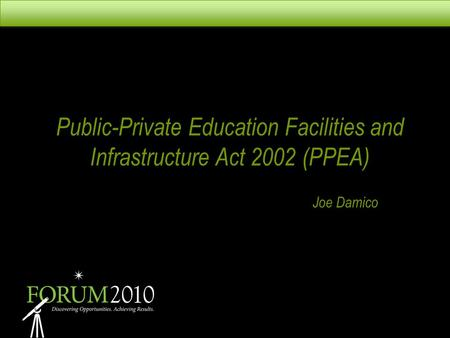 Public-Private Education Facilities and Infrastructure Act 2002 (PPEA) Joe Damico.
