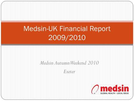 Medsin-UK Financial Report 2009/2010 Medsin Autumn Weekend 2010 Exeter.