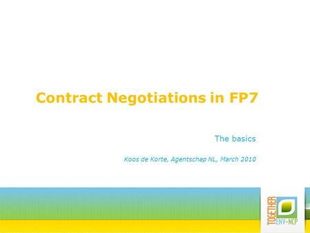 Contract Negotiations in FP7 The basics Koos de Korte, Agentschap NL, March 2010.