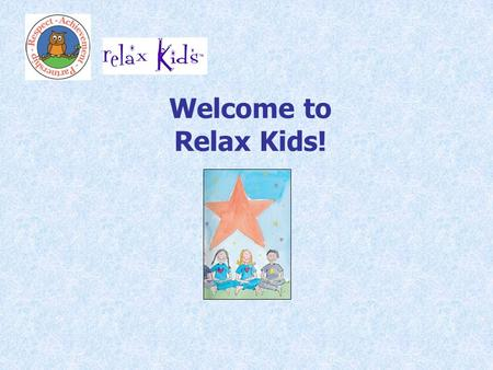 Welcome to Relax Kids!. What is Relax Kids? Relax Kids is a gentle and fun way of introducing children to the world of meditation and relaxation, so helping.
