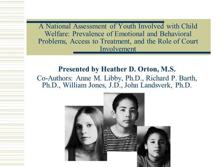 A National Assessment of Youth Involved with Child Welfare: Prevalence of Emotional and Behavioral Problems, Access to Treatment, and the Role of Court.