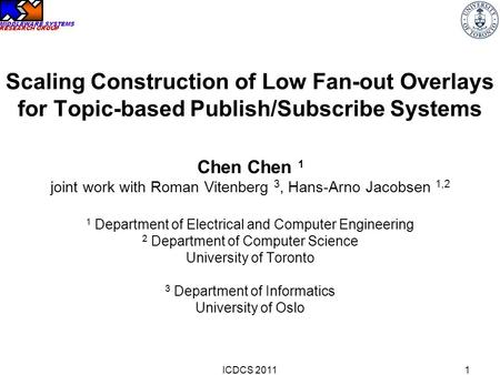 MIDDLEWARE SYSTEMS RESEARCH GROUP Scaling Construction of Low Fan-out Overlays for Topic-based Publish/Subscribe Systems Chen Chen 1 joint work with Roman.