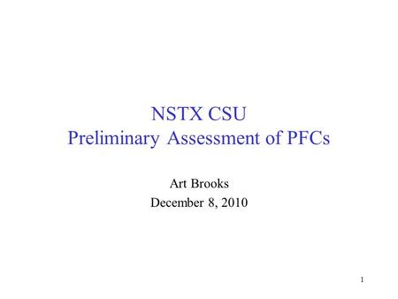 NSTX CSU Preliminary Assessment of PFCs Art Brooks December 8, 2010 1.