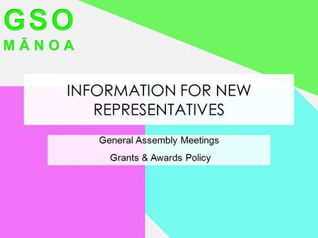 INFORMATION FOR NEW REPRESENTATIVES General Assembly Meetings Grants & Awards Policy.