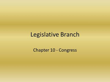 Legislative Branch Chapter 10 - Congress. The National Legislature Article I of the Constitution – Established a bicameral legislature – Houses in the.