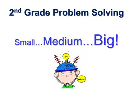 2 nd Grade Problem Solving Small… Medium… Big!. Raindrop Size Problems Small size problems Problems that kids can handle on their own Talking, listening,