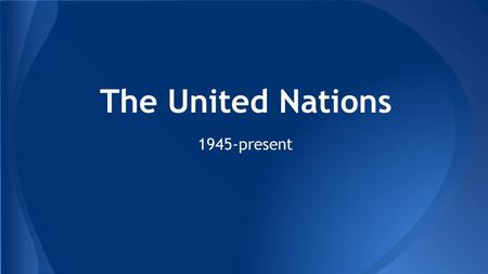 The United Nations 1945-present. Intergovernmental organization made up of 193 member-states with the main purpose to globally promote and achieve peace.