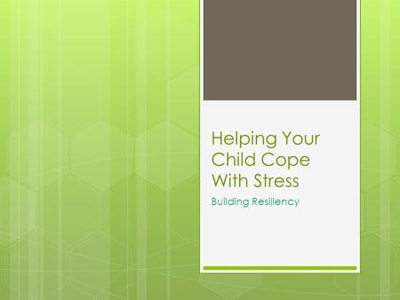 Helping Your Child Cope With Stress Building Resiliency.