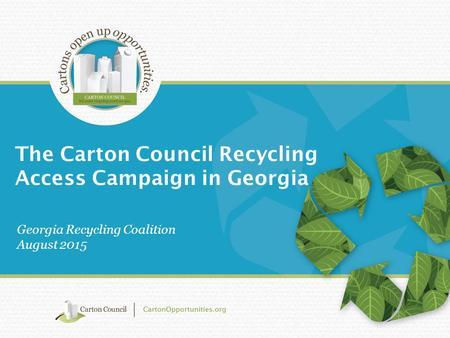 The Carton Council Recycling Access Campaign in Georgia Georgia Recycling Coalition August 2015.